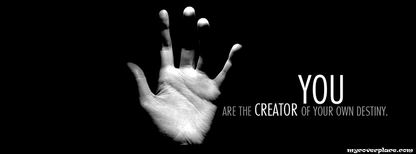 You are the creator of your own destiny Facebook Cover