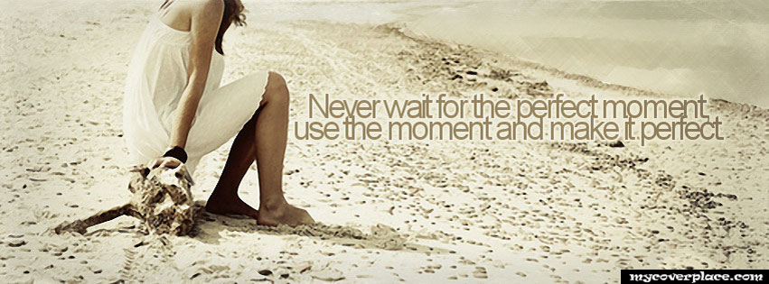 Use the moment and make it perfect Facebook Cover