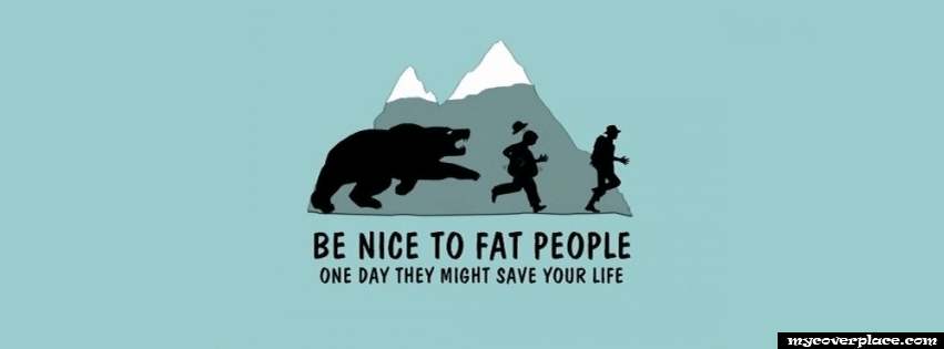Be nice to fat people Facebook Cover