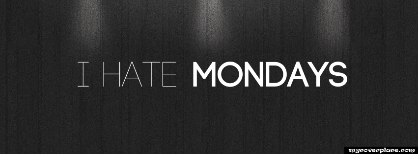 I hate mondays Facebook Cover