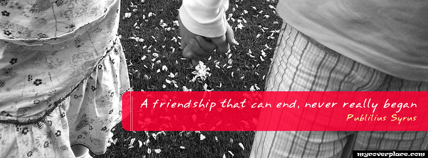 A friendship that can end, never really began Facebook Cover