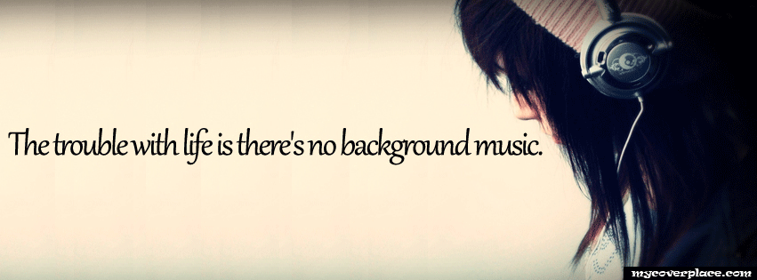 The trouble with life is there is no background music Facebook Cover