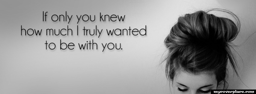 How much I truly wanted to be with you Facebook Cover