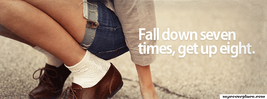 Fall down seven times get up eight Facebook Cover