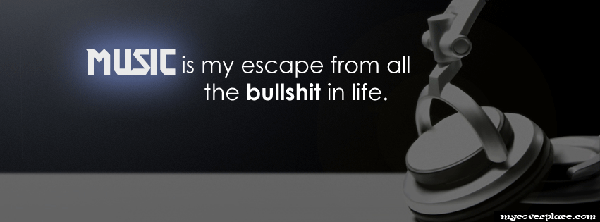 Music is my escape from all bullshit in life facebook cover