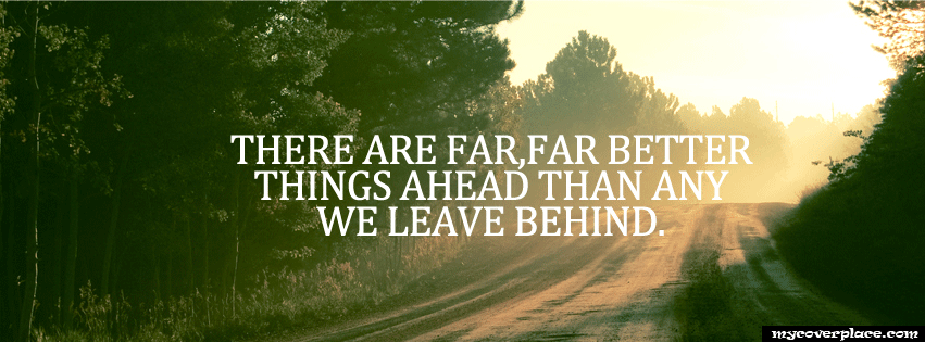 The Are Far Better Things Ahead Facebook Cover