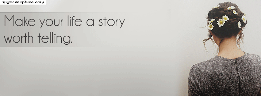 Make your life a story worth telling Facebook Cover
