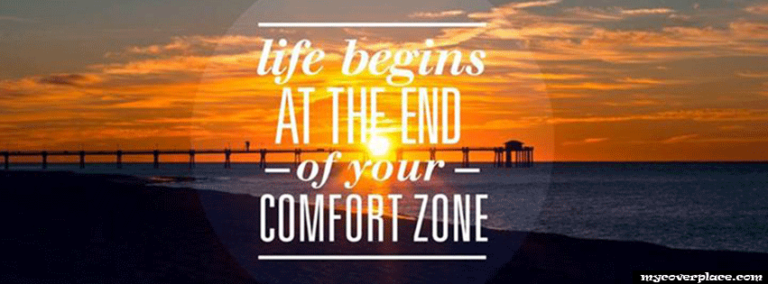 Life begins at the end of your comfort zone Facebook Cover
