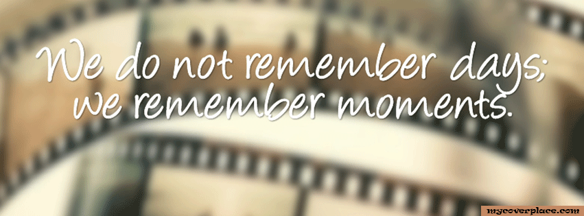 We do not remember days we remember moments Facebook Cover