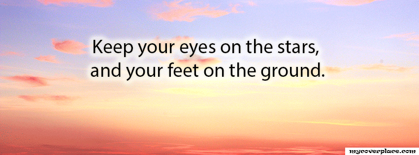 Keep you eyes on the stars and your feet on the ground Facebook Cover