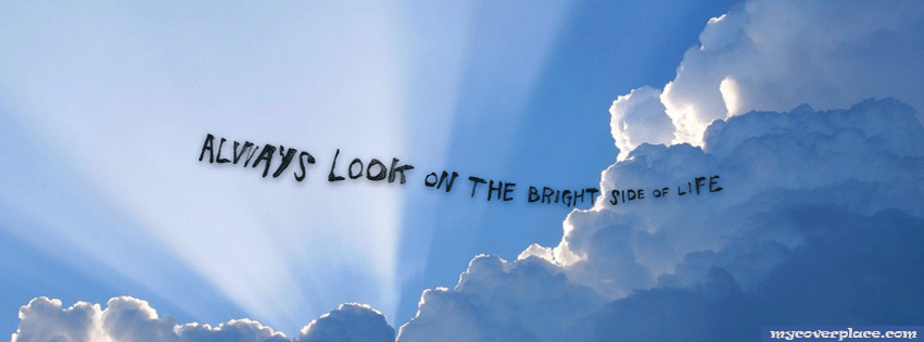 Always look on the bright side of life Facebook Cover