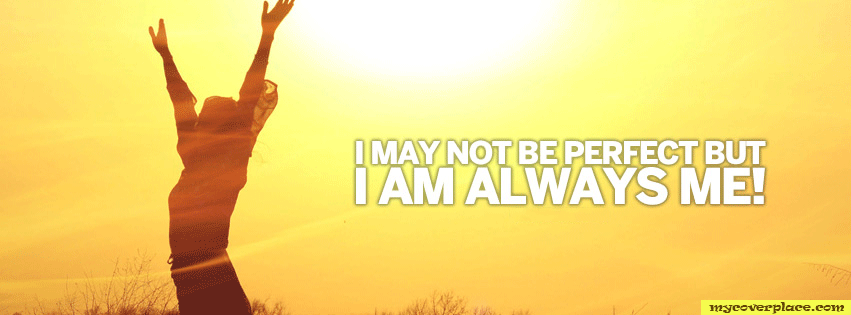 I may not be perfect but I am always me Facebook Cover