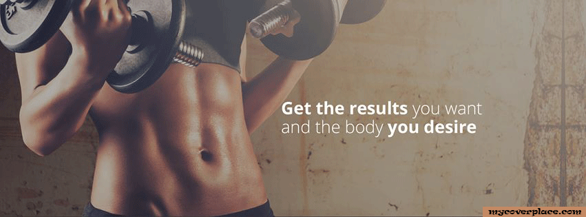 Get the results you want and the body you desire Facebook Cover