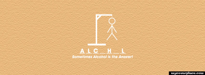 Alcohol is the answer Facebook Cover